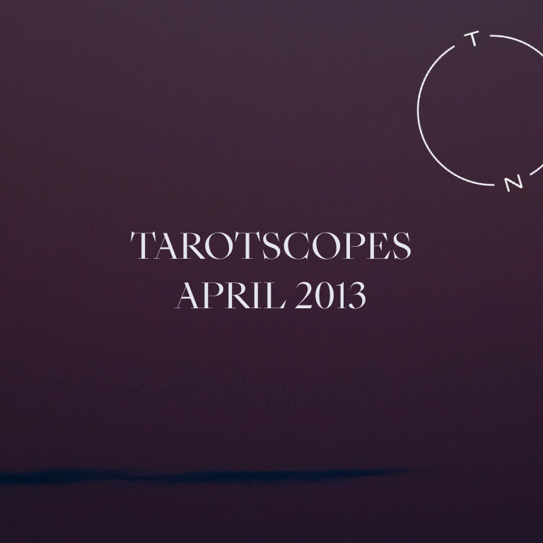 TAROTSCOPES: APRIL 2013