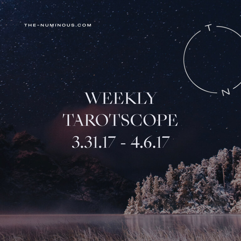NUMINOUS WEEKLY TAROTSCOPE: MARCH 31—APRIL 6