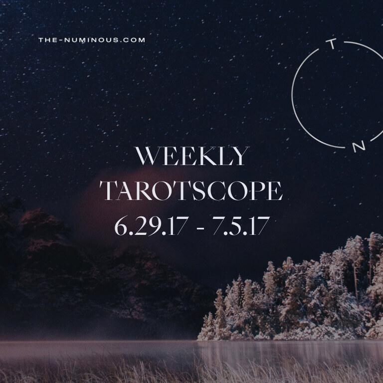 NUMINOUS WEEKLY TAROTSCOPE: JUNE 29—JULY 5 2017