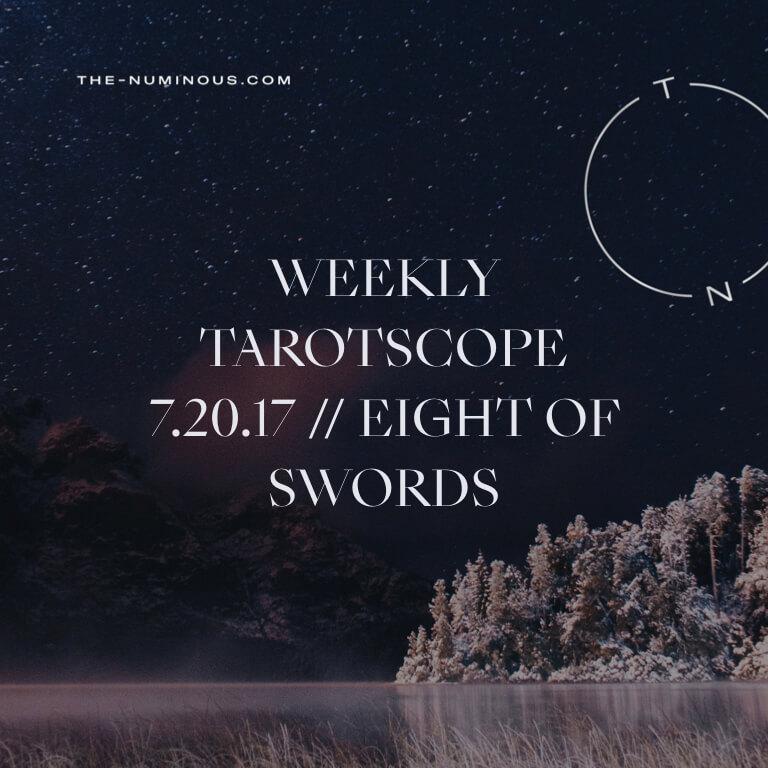WEEKLY TAROTSCOPE JULY 20 2017: EIGHT OF SWORDS