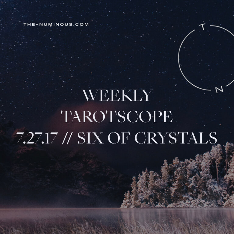 NUMINOUS TAROTSCOPE JULY 27: SIX OF CRYSTALS
