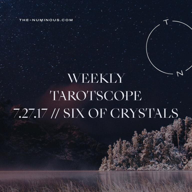 NUMINOUS TAROTSCOPE JULY 27: SIX OF CRYSTALS