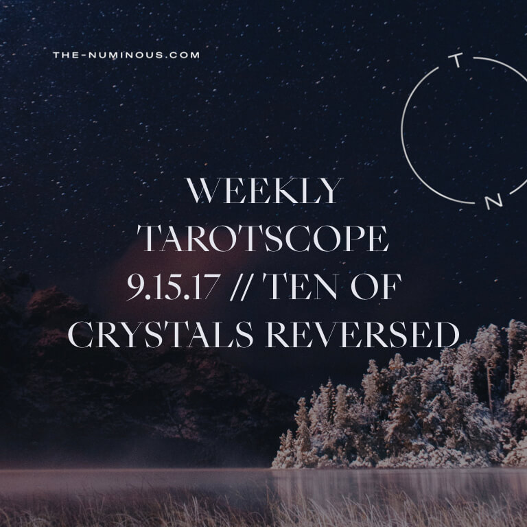 NUMINOUS TAROTSCOPE SEPTEMBER 15: TEN OF CRYSTALS, REVERSED