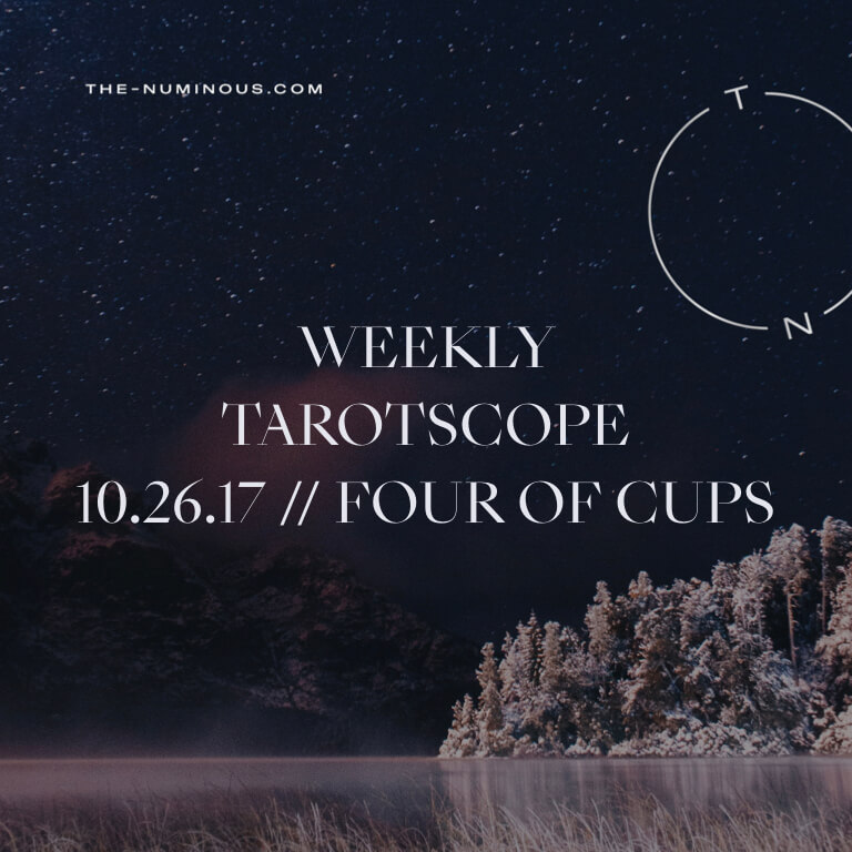 NUMINOUS TAROTSCOPE OCTOBER 26 2017: FOUR OF CUPS