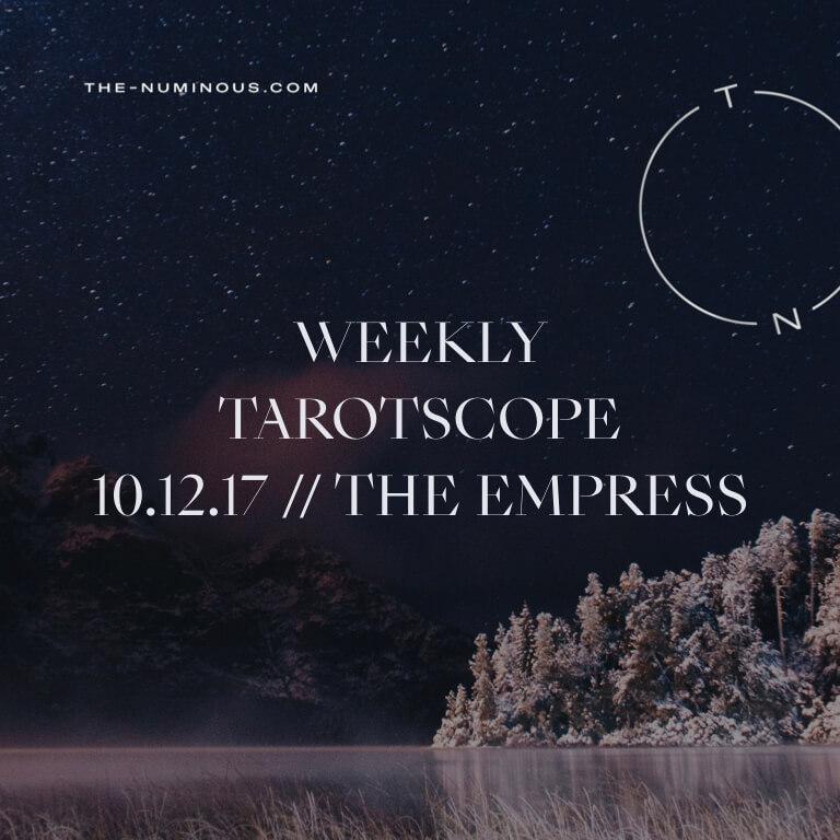 NUMINOUS TAROTSCOPE OCTOBER 12 2017: THE EMPRESS