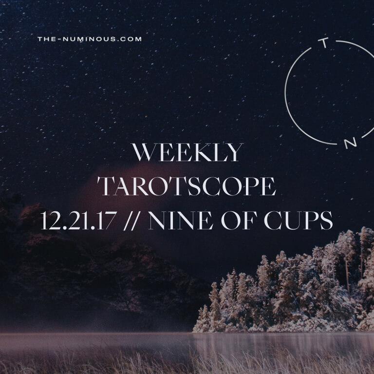 NUMINOUS TAROTSCOPE DECEMBER 21 2017: NINE OF CUPS