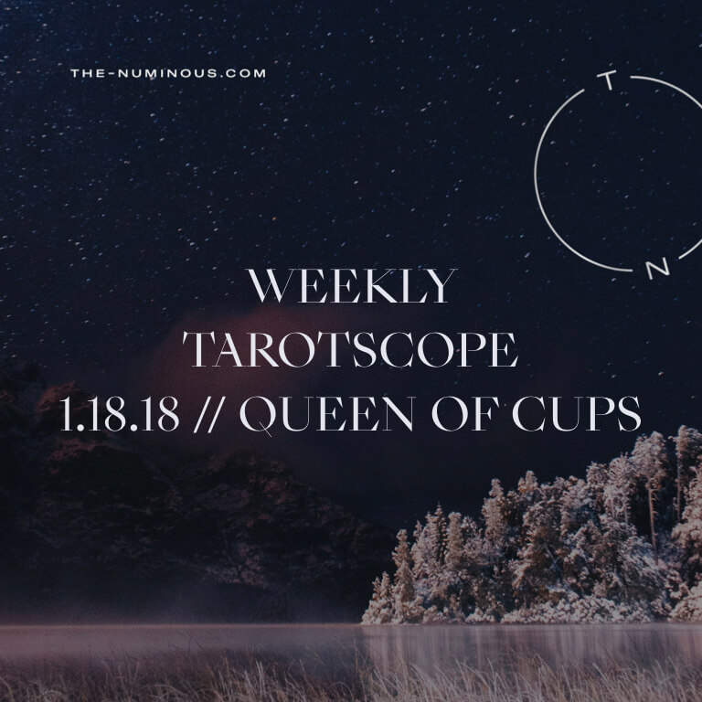 NUMINOUS TAROTSCOPE JANUARY 18 2018: QUEEN OF CUPS