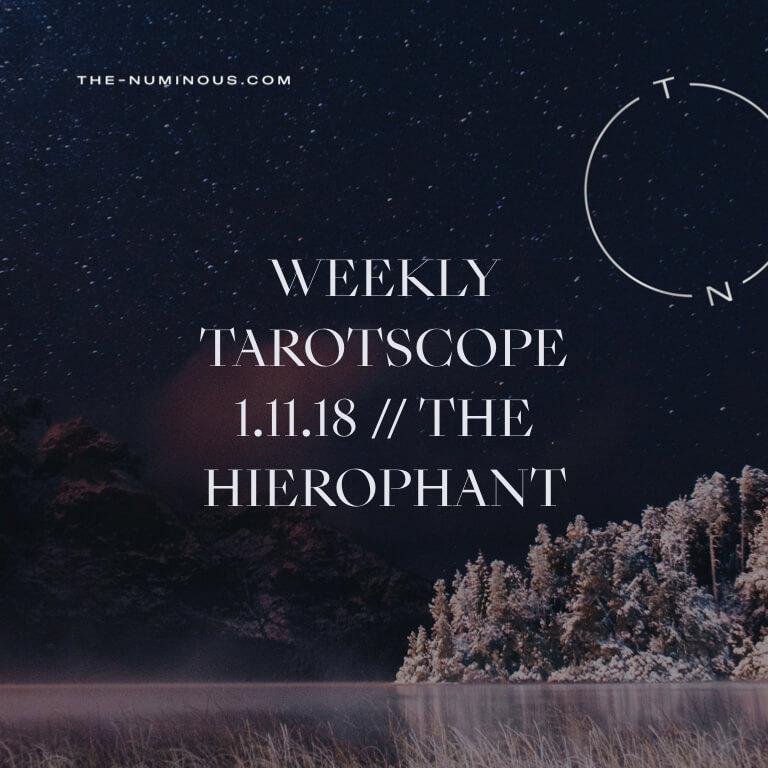 NUMINOUS TAROTSCOPE JAN 11 2018: THE HIEROPHANT