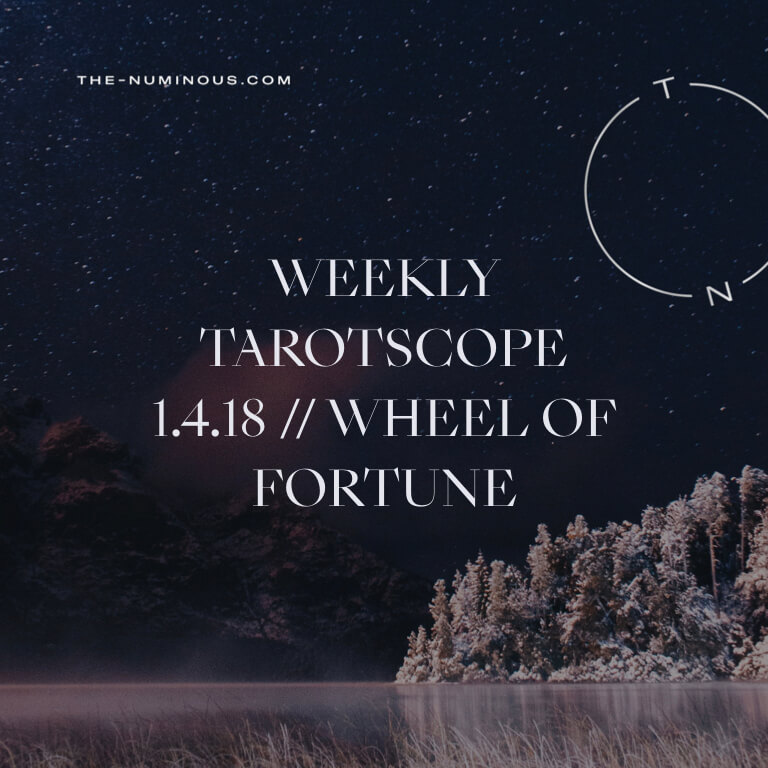 NUMINOUS TAROTSCOPE JANUARY 4 2018: WHEEL OF FORTUNE