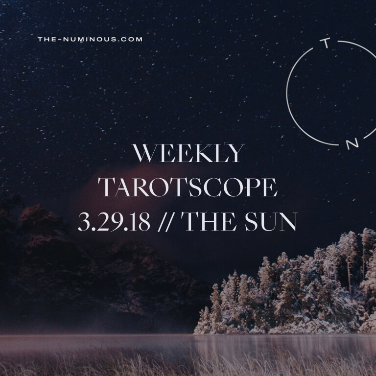 NUMINOUS TAROTSCOPE MARCH 29 2018: THE SUN