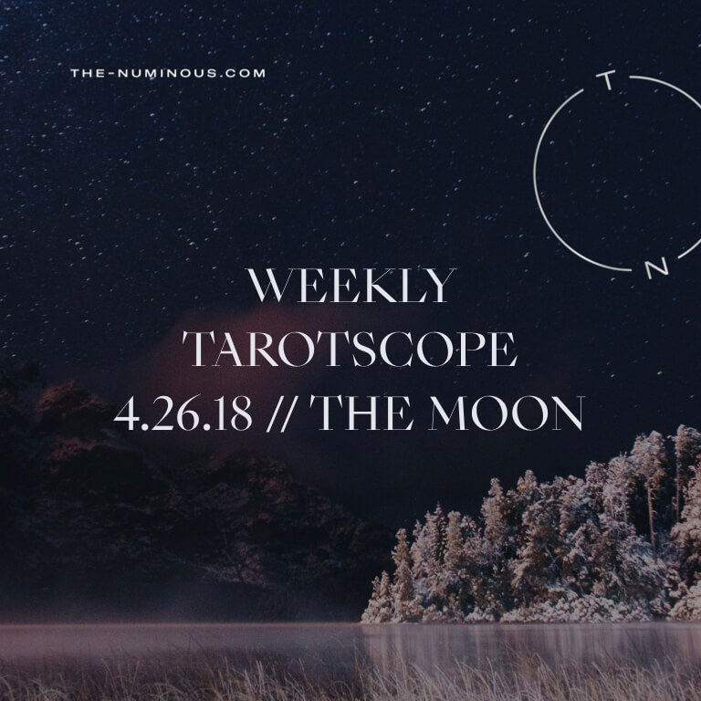 NUMINOUS TAROTSCOPE APRIL 26 2018: THE MOON
