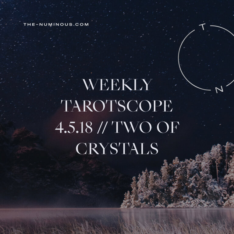 NUMINOUS TAROTSCOPE APRIL 5 2018: 2 OF CRYSTALS