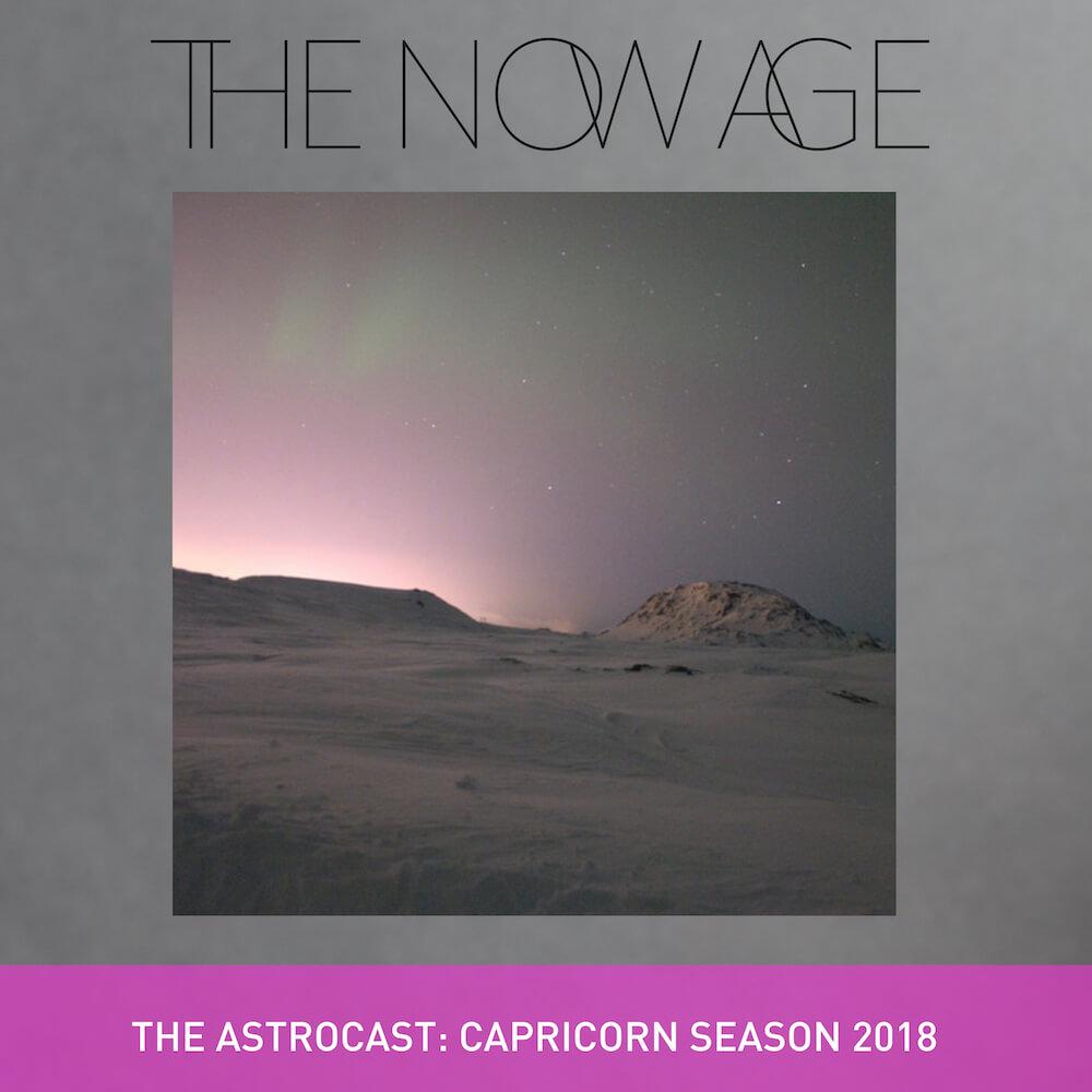 The Now Age podcast Capricorn Season 2018 Bess Matassa Sandy Sitron