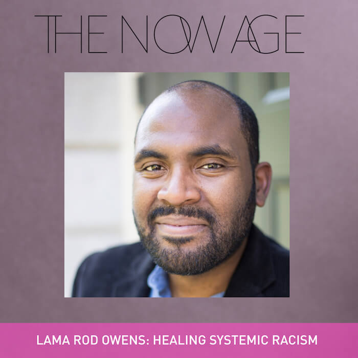 Lama Rod Owens The Now Age Podcast The Numinous Ruby Warrington