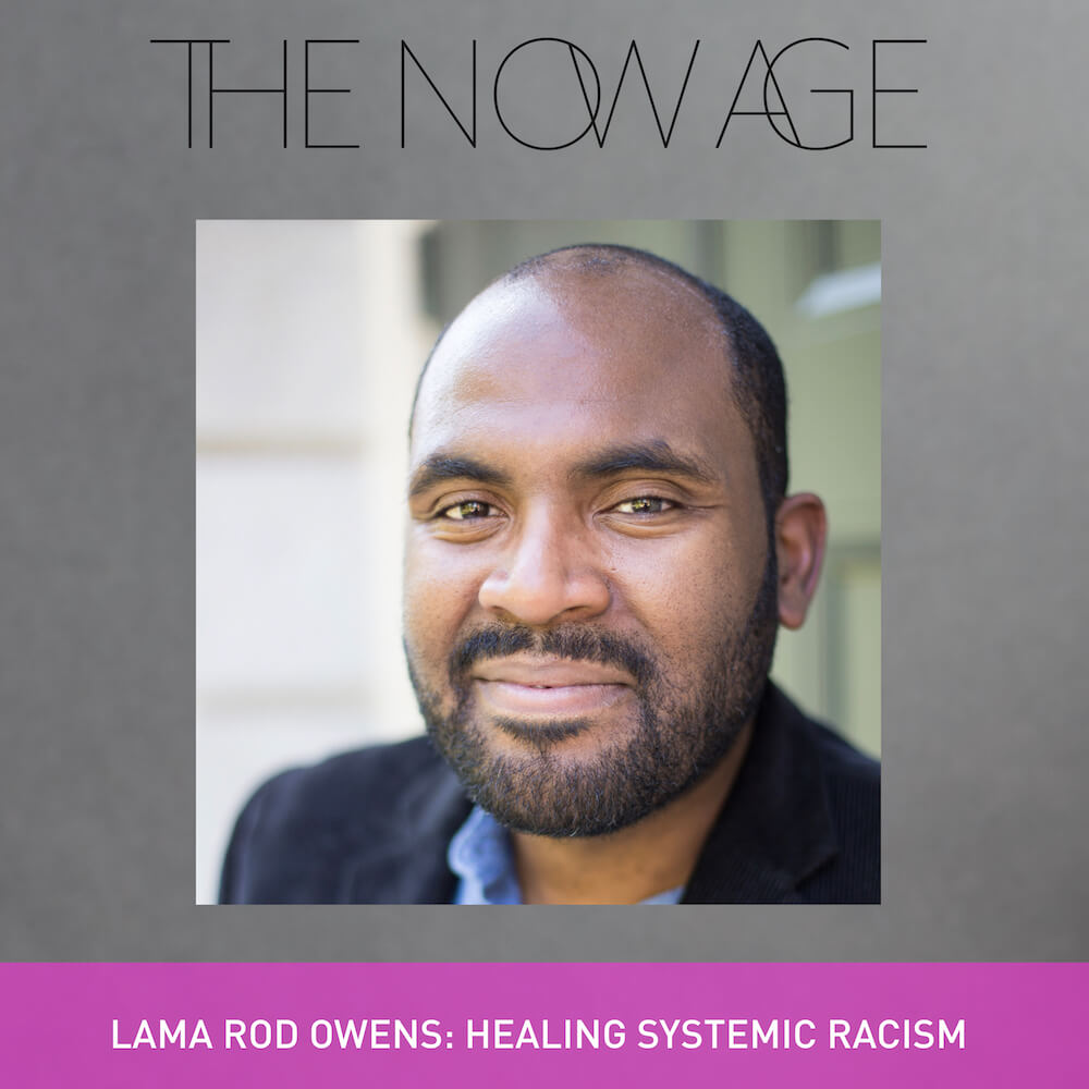The Now Age podcast Lama Rod Owens Ruby Warrington Radical Dharma The Numinous