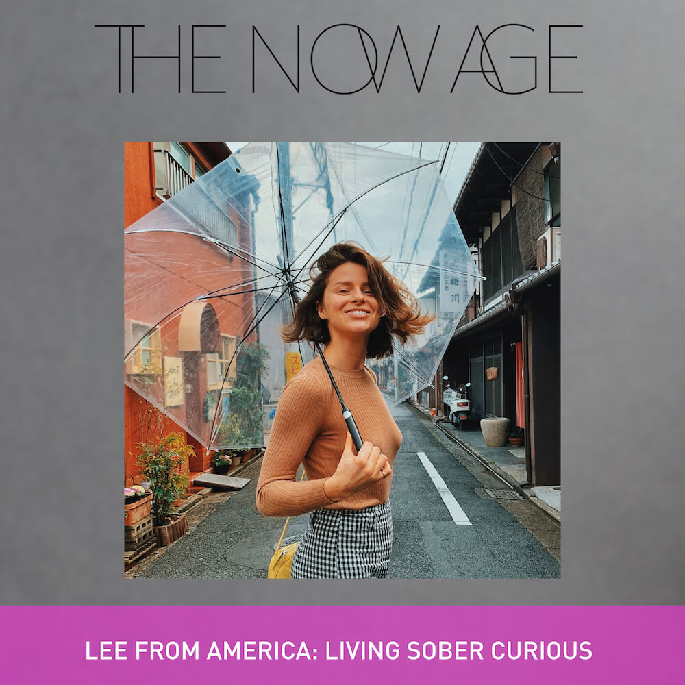 The Now Age Podcast Lee From America Sober Curious Ruby Warrington