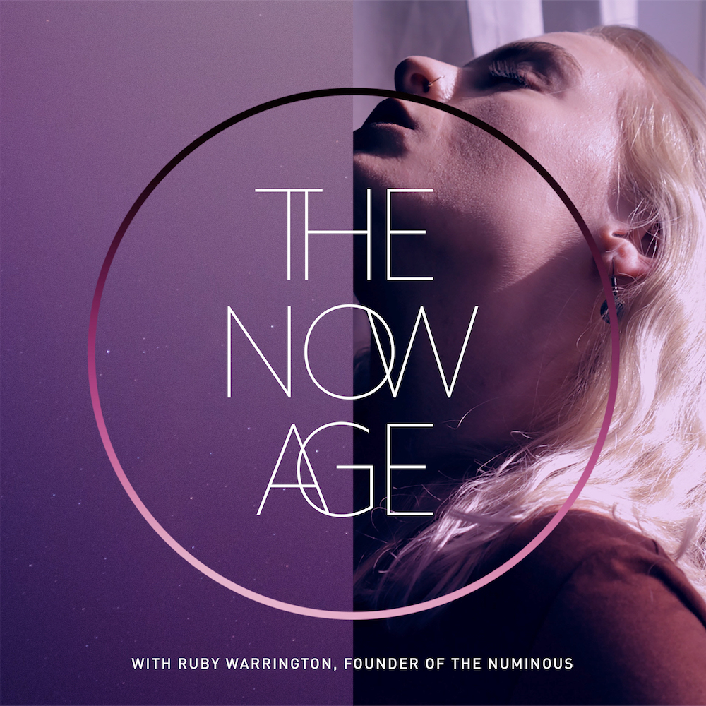 The Now Age Podcast Ruby Warrington The Numinous