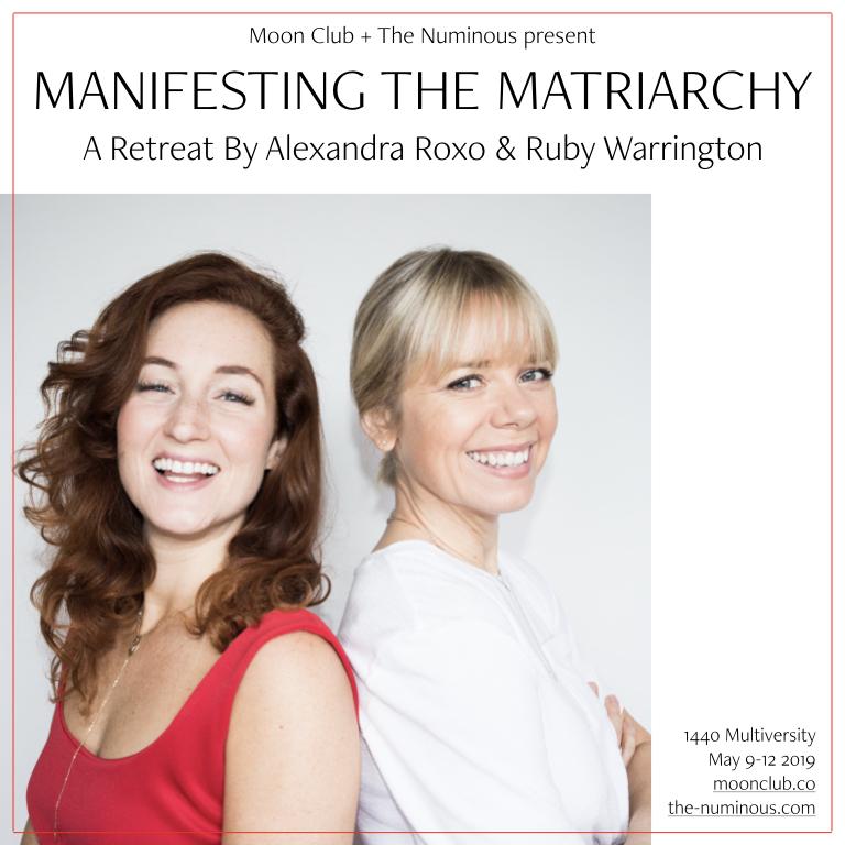 Manifesting the Matriarchy retreat Alexandra Roxo Ruby Warrington 1440 Multiversity